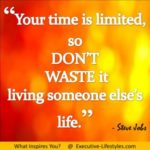 Don't waste time to live someone else!