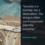 Success is a journey, not a destination.