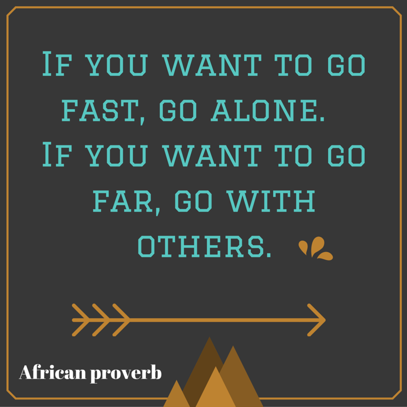 If You Want To Go Far, Go With Others