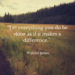 Let everything you do be done as if it makes a difference.