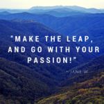 Make the Leap and Go with your Passion!
