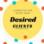 4 Effective Tips to Get Your Desired Clients